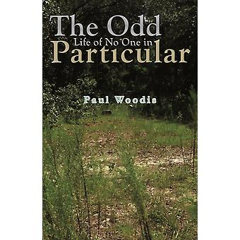The Odd Life of No One in Particular by Woodis & Paul