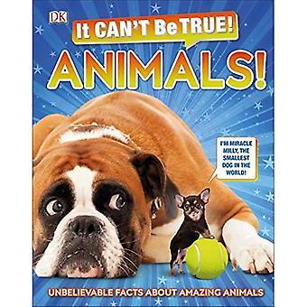 Il peut-apos;t Être vrai! Animaux!: Faits incroyables sur les animaux étonnants (Il Peut-apos;t Être vrai)