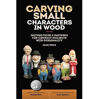 Carving Small Characters: Instructions & Patterns for� Compact Projects with Personality