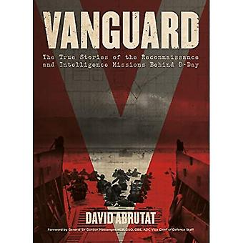 Vanguard: The True Stories of the Reconnaissance and Intelligence Missions behind� D-Day