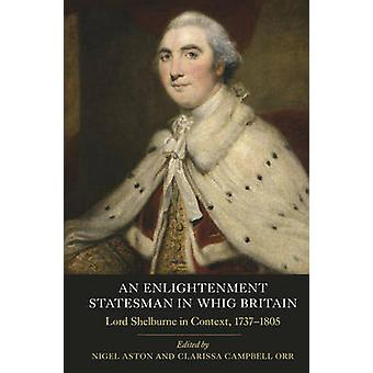 An Enlightenment Statesman in Whig Britain - Lord Shelburne in Contex