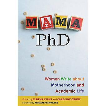 Mama - PhD - Kvinnor skriver om moderskap och akademiskt liv av Elrena