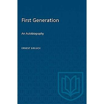 First Generation - An Autobiography by Ernest Sirluck - 9781487582067