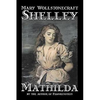 Mathilda by Mary Wollstonecraft Shelley - 9781598188288 Book