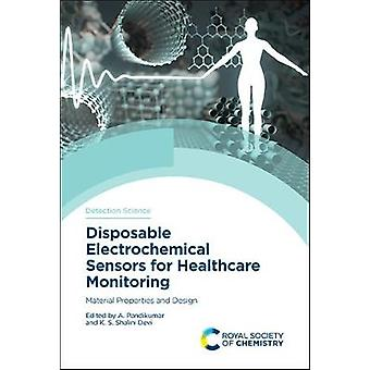 Disposable Electrochemical Sensors for Healthcare Monitoring Material Properties and Design Volume 21 Detection Science