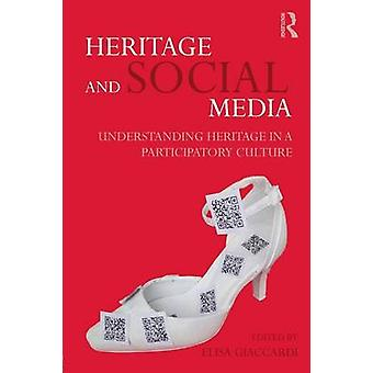 Heritage and Social Media Understanding Heritage in a Participatory Culture by Giaccardi & Elisa