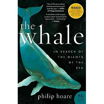 The Whale  In Search of the Giants of the Sea by Philip Hoare