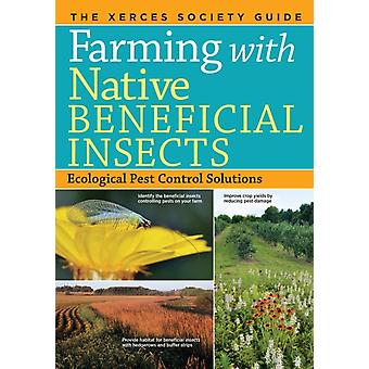 Farming with Native Beneficial Insects by The Xerces Society