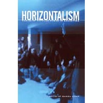 Horizontalism  Voices of Popular Power in Argentina by Edited by Miriam Sitrin