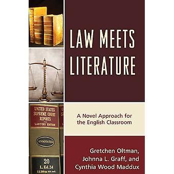 Law Meets Literature A Novel Approach for the English Classroom by Oltman & Gretchen