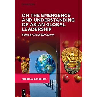 On the Emergence and Understanding ofAsian Global Leadership by Edited by David De Cremer