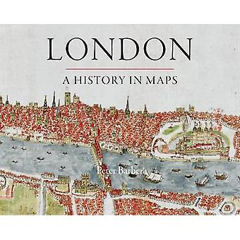 London A History in Maps by Peter Barber