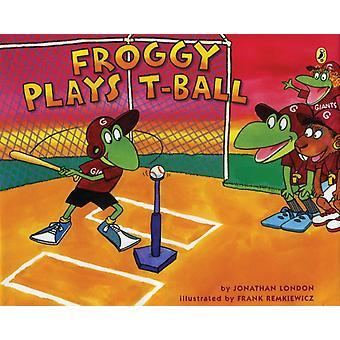 Froggy Plays Tball by Jonathan London & Illustrated by Frank Remkiewicz