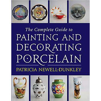 The Complete Guide to Painting and Decorating Porcelain by Patricia N