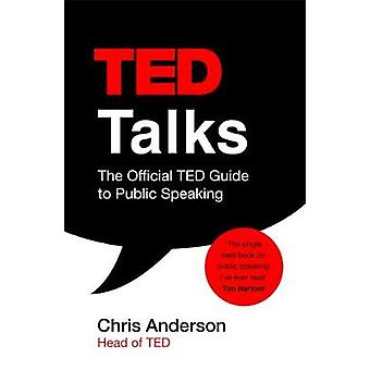TED Talks - The Official TED Guide to Public Speaking by Chris Anderso
