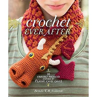 Crochet Ever After - 18 Crochet Projects Inspired by Classic Fairy Tal