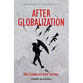 After Globalization by Eric Cazdyn - Imre Szeman - 9781118357521 Book