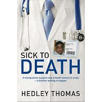 Sick to Death - A Manipulative Surgeon and a Health System in Crisis -