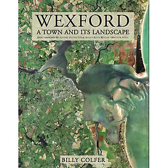 Wexford - A Town and Its Landscape by Billy Colfer - 9781859184295 Book