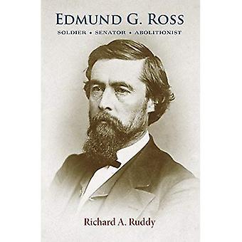 Edmund G. Ross: Soldier, Senator, Abolitionist