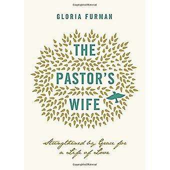 Épouse du pasteur: renforcé par la grâce d'une vie d'amour