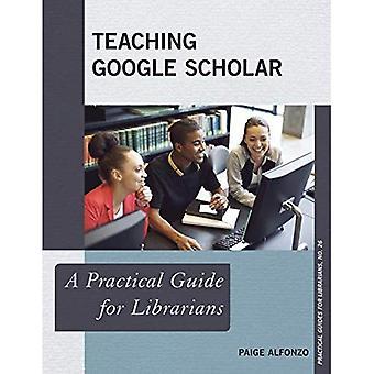 Lehre Google Scholar: Ein praktischer Leitfaden für Bibliothekare (praktische Leitfäden für Bibliothekare)