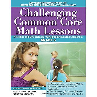 Challenging Common Core Math Lessons (Grade 5): Activities and Extensions for Gifted and Advanced Learners in...