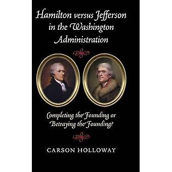 Hamilton versus Jefferson in de Washington Administration door Holloway & Carson University of Nebraska & Omaha