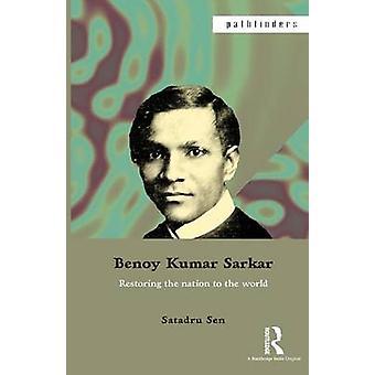 Benoy Kumar Sarkar  Restoring the nation to the world by Sen & Satadru