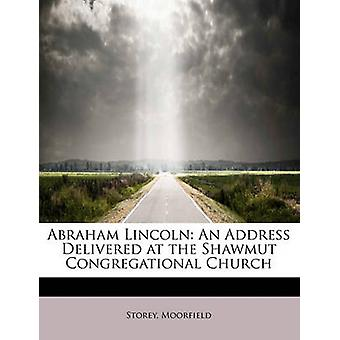 Abraham Lincoln An Address Delivered at the Shawmut Congregational Church by Moorfield & Storey