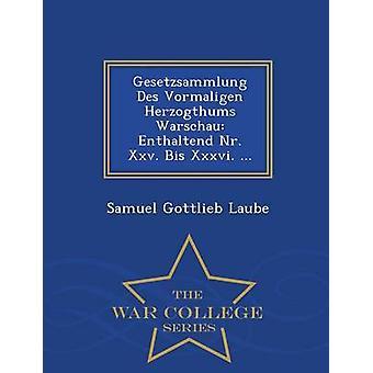 Gesetzsammlung Des Vormaligen Herzogthums Warschau Enthaltend Nr. Xxv. biz Xxxvi. ...  War College-Serie von Laube & Samuel Gottlieb