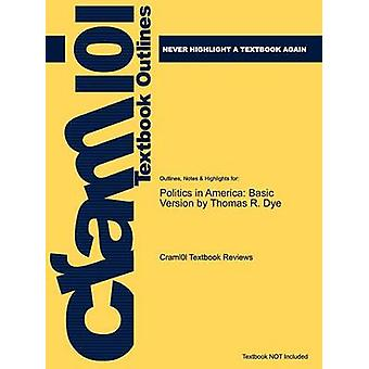 Studyguide for Politics in America Alternate Edition by Dye Thomas R. ISBN 9780136027218 by Cram101 Textbook Reviews
