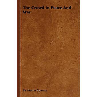 La foule dans la paix et la guerre par Conway & Martin