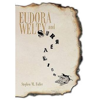 Eudora Welty and Surrealism by Fuller & Stephen M.