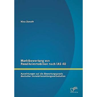Marktbewertung ・ フォン ・ Renditeimmobilien Nach IAS 40 Auswirkungen Auf 死ぬ・ ドーナトによって Bewertungspraxis ドイツ Immobilienaktiengesellschaften ・ ニーナ