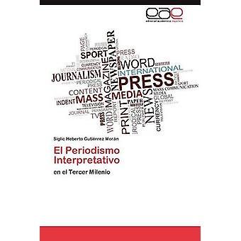El Periodismo Interpretativo af Guti Rrez Mor N. & Siglic Heberto