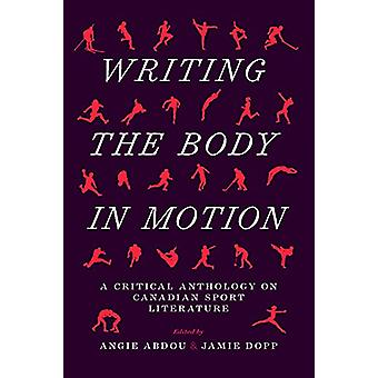 Writing the Body in Motion - A Critical Anthology on Canadian Sport Li