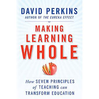 Making Learning Whole - How Seven Principles of Teaching Can Transform