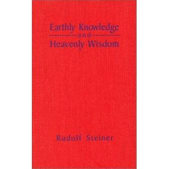Earthly Knowledge and Heavenly Wisdom by Rudolf Steiner - 97808801029