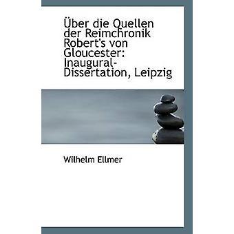 Uber Die Quellen Der Reimchronik Robert's Von Gloucester - Inaugural-D