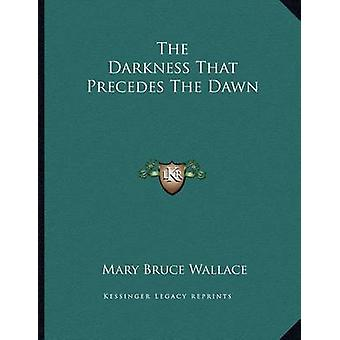 The Darkness That Precedes the Dawn by Mary Bruce Wallace - 978116306