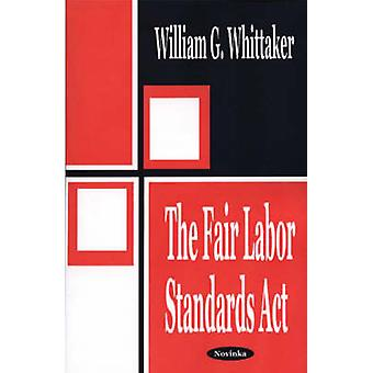 The Fair Labor Standards Act by William G. Whittaker - 9781590335161