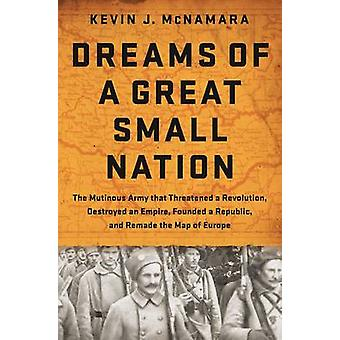 Dreams of a Great Small Nation - The Mutinous Army That Threatened a R