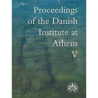 Proceedings of the Danish Institute at Athens - Volume 5 by Erik Halla