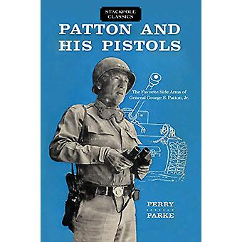 Patton and His Pistols - The Favorite Side Arms of General George S. P