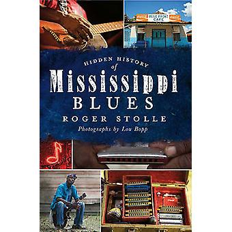 Hidden History of the Mississippi Blues by Roger Stolle - 97816094921