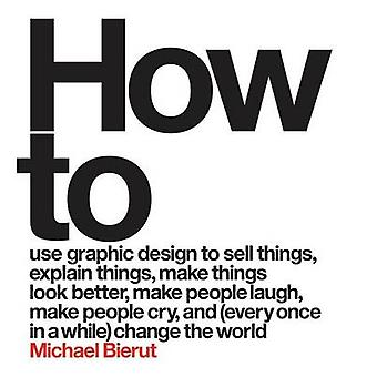 How to by Michael Bierut - 9780062413901 Book