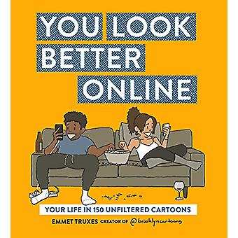 You Look Better Online - Your Life in 150 Unfiltered Cartoons by Emmet