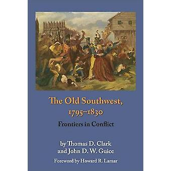 The Old Southwest 17951830 Frontiers in Conflict by Clark & Thomas Dionysius
