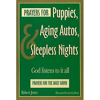 Prayers for Puppies Aging Autos and Sleepless Nights God Listens to It All by Jones & Robert